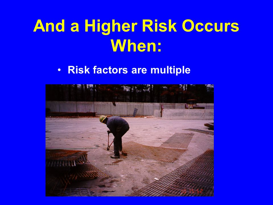And a Higher Risk Occurs When: