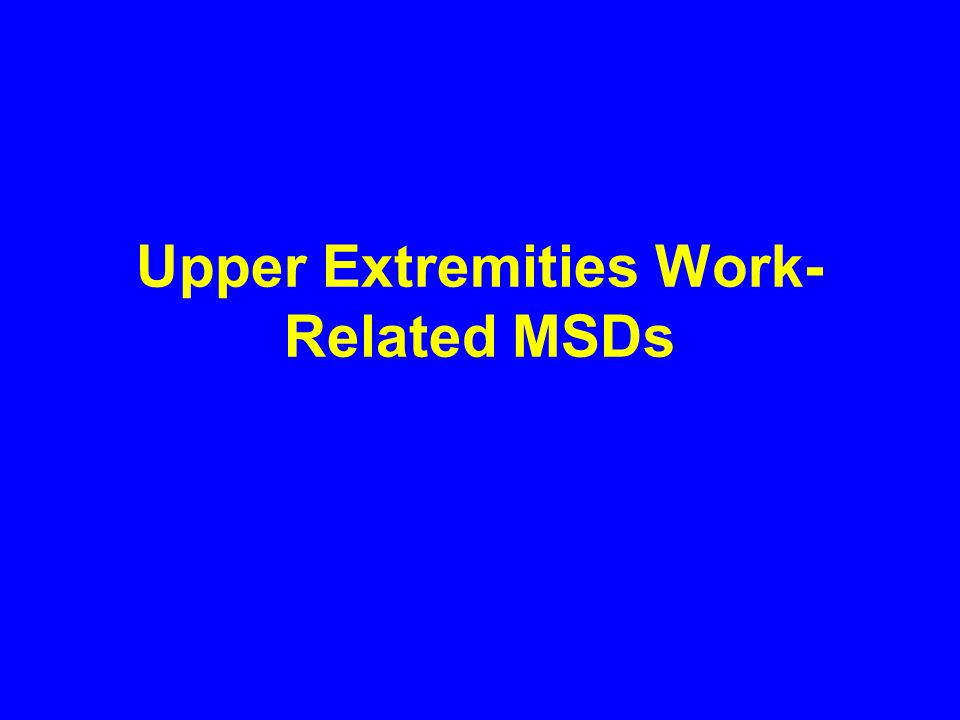 Upper Extremities Work-Related MSDs