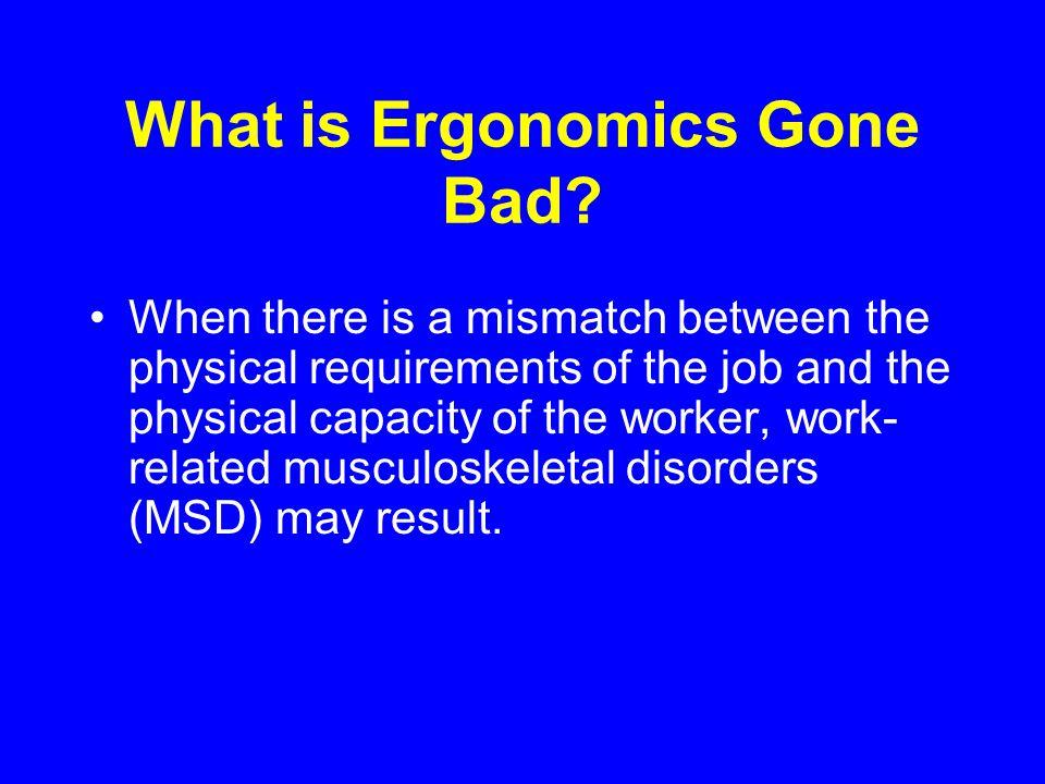 What is Ergonomics Gone Bad