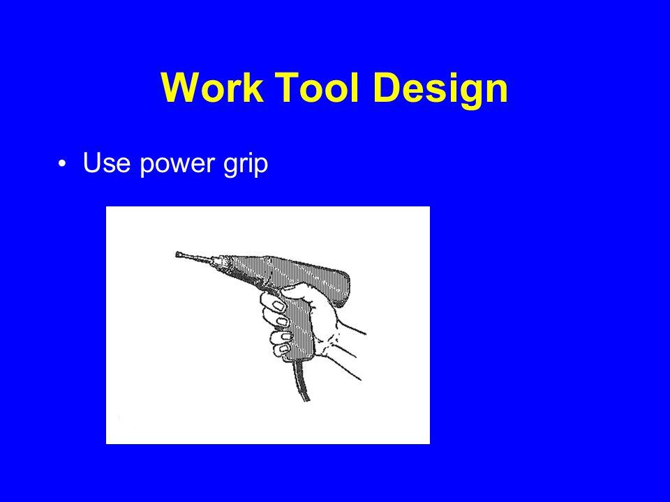 Work Tool Design Use power grip