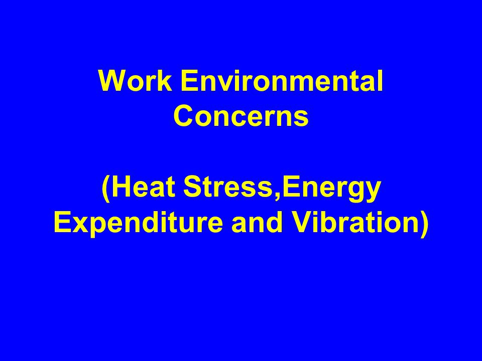 Work Environmental Concerns (Heat Stress,Energy Expenditure and Vibration)