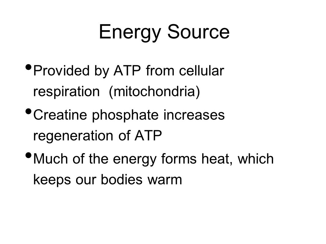 Energy Source Provided by ATP from cellular respiration (mitochondria)