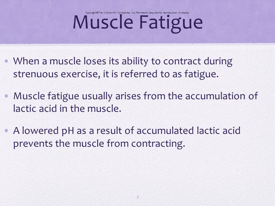 Muscle Fatigue CopyrightThe McGraw-Hill Companies, Inc. Permission required for reproduction or display.