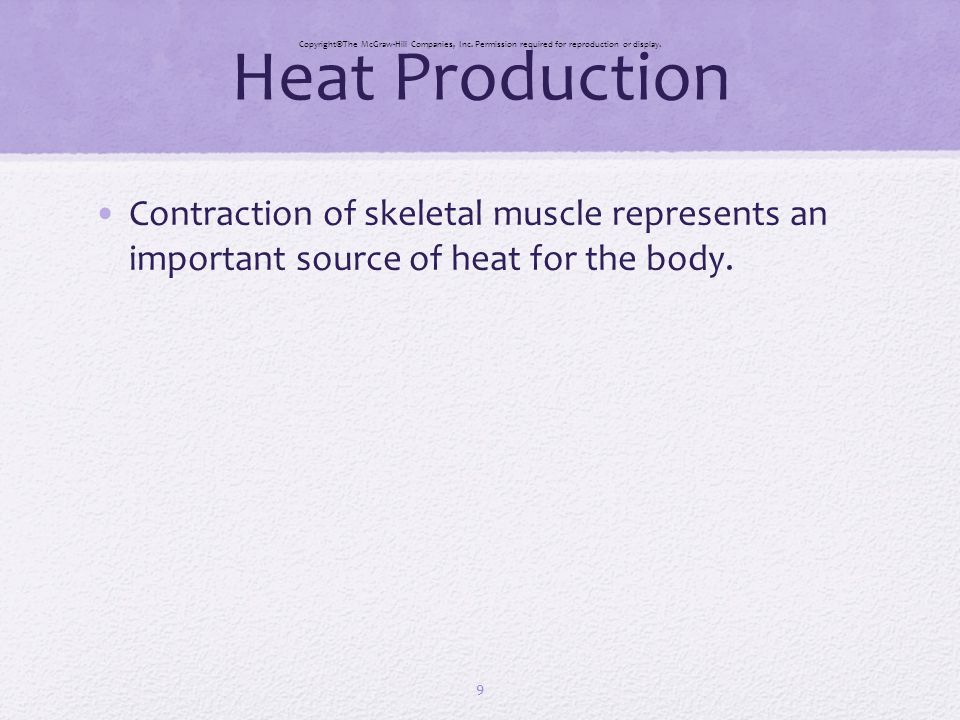 Heat Production CopyrightThe McGraw-Hill Companies, Inc. Permission required for reproduction or display.