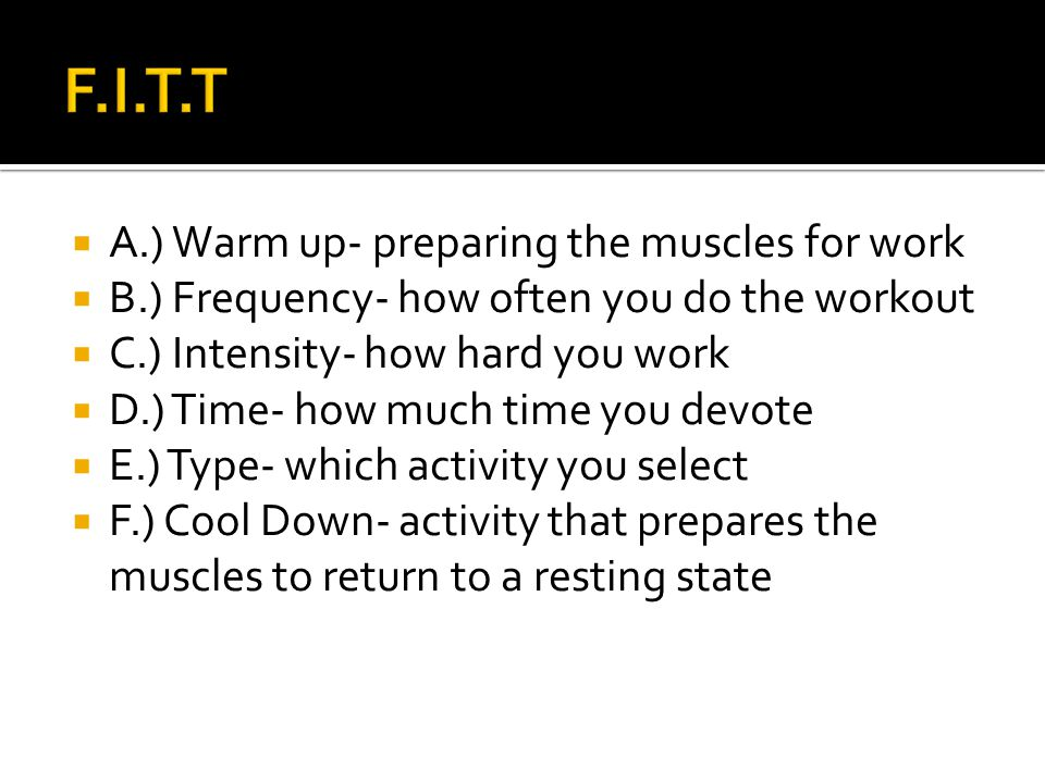 F.I.T.T A.) Warm up- preparing the muscles for work