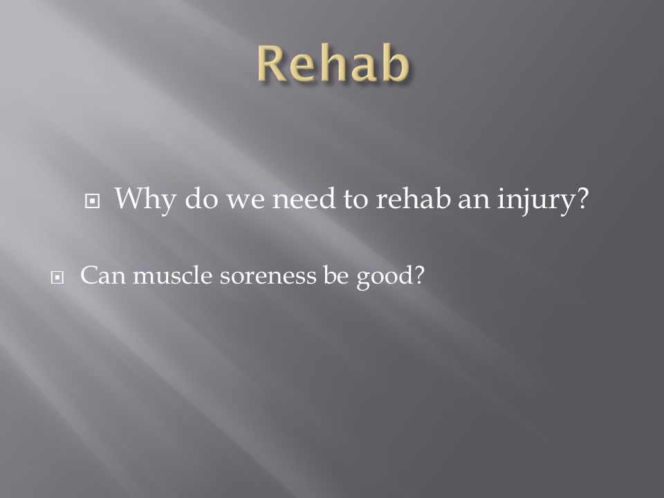 Why do we need to rehab an injury