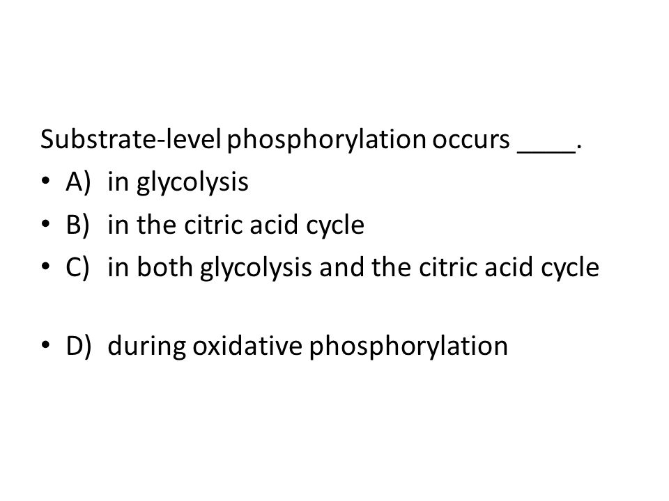 Substrate-level phosphorylation occurs ____.