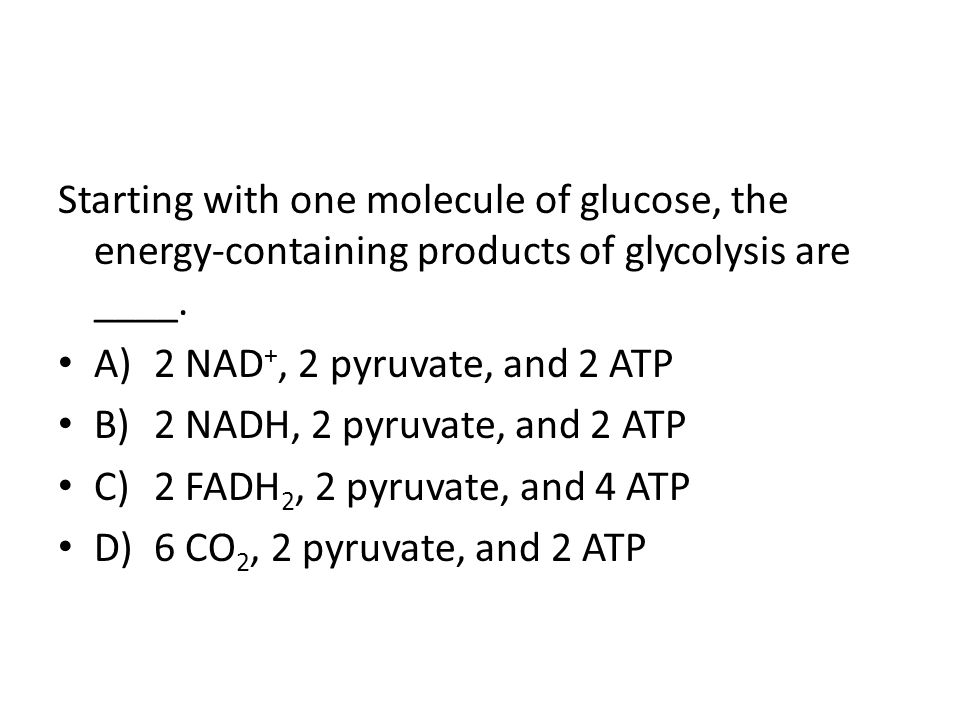 Starting with one molecule of glucose, the energy-containing products of glycolysis are ____.
