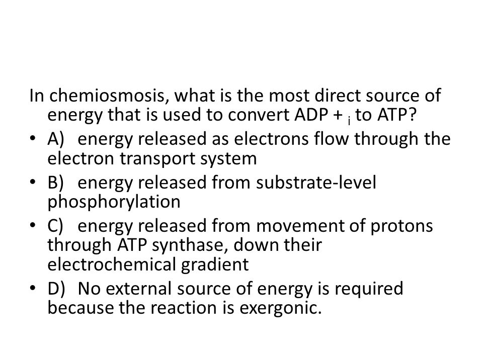 In chemiosmosis, what is the most direct source of energy that is used to convert ADP + i to ATP