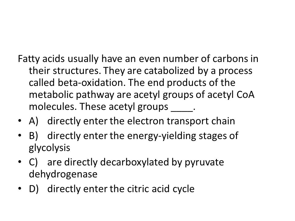 Fatty acids usually have an even number of carbons in their structures