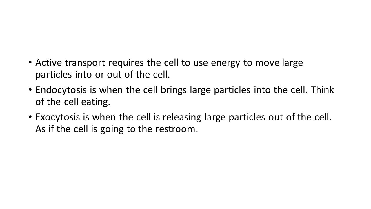 Active transport requires the cell to use energy to move large particles into or out of the cell.