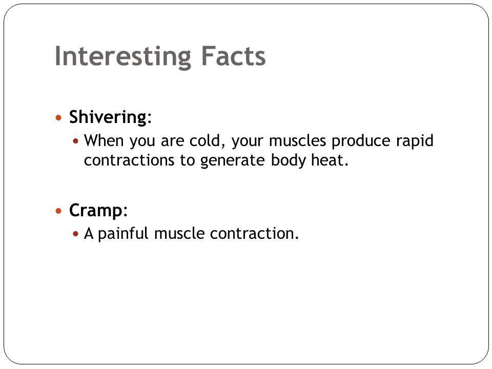 Interesting Facts Shivering: Cramp: