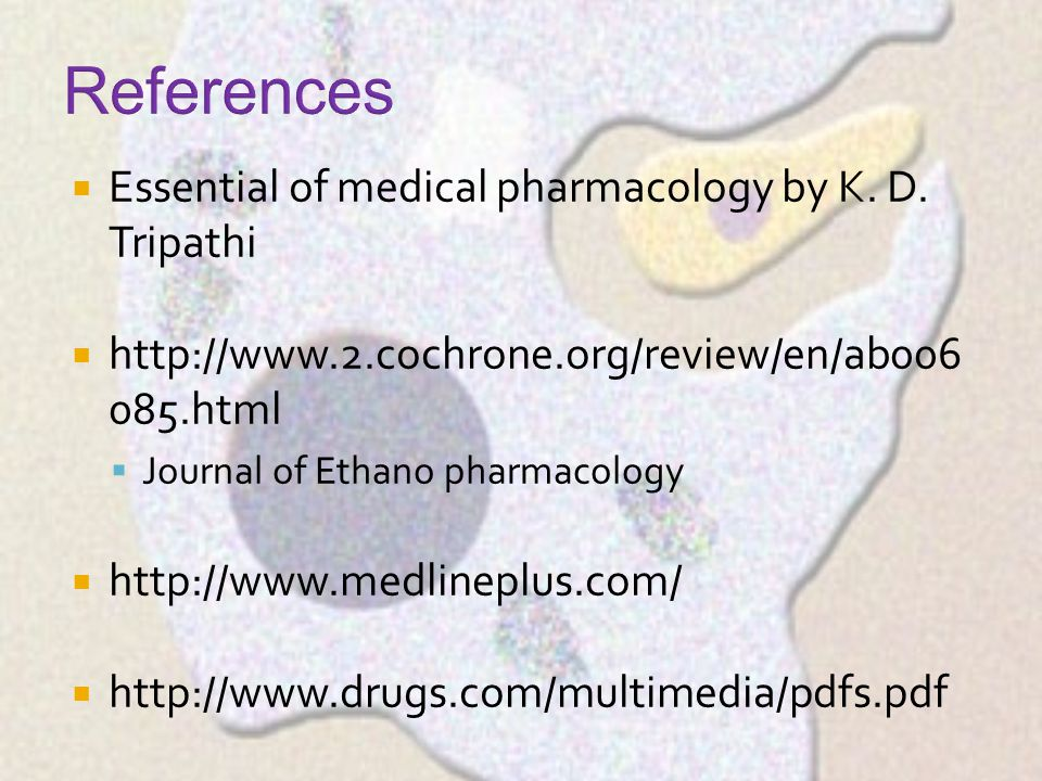 References Essential of medical pharmacology by K. D. Tripathi