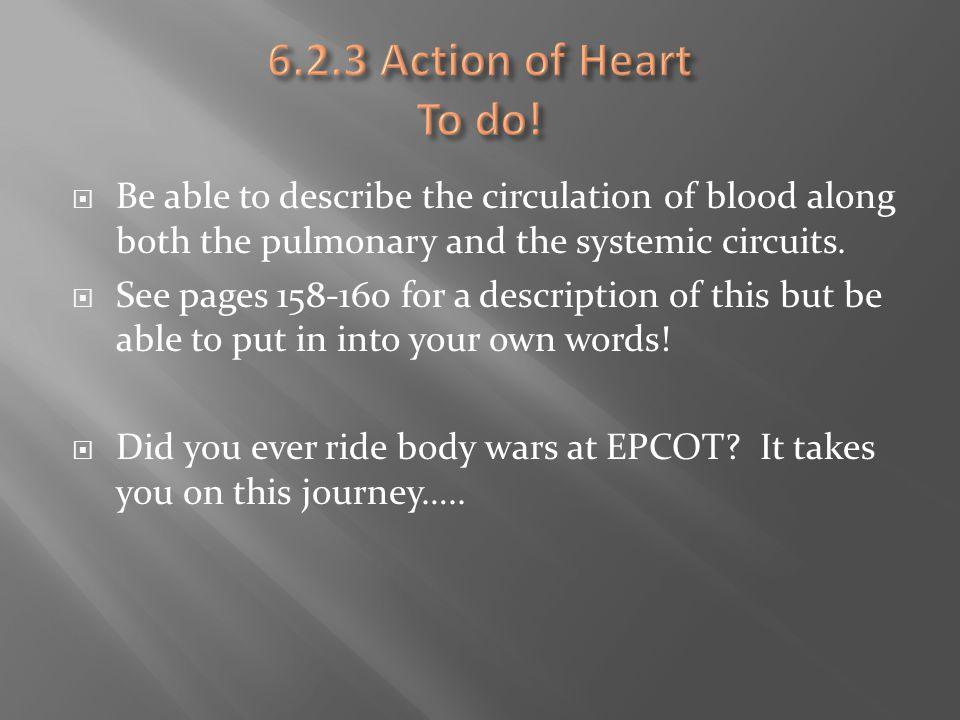 6.2.3 Action of Heart To do! Be able to describe the circulation of blood along both the pulmonary and the systemic circuits.