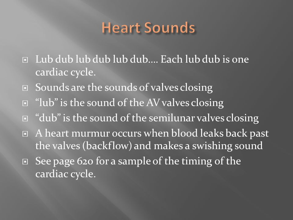 Heart Sounds Lub dub lub dub lub dub…. Each lub dub is one cardiac cycle. Sounds are the sounds of valves closing.