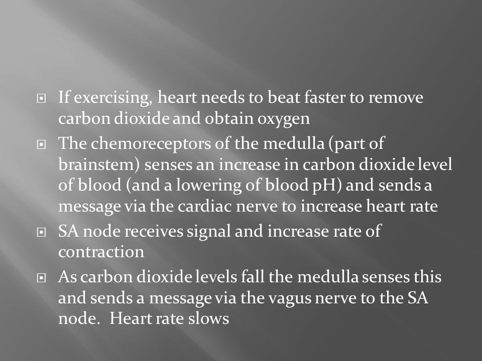 If exercising, heart needs to beat faster to remove carbon dioxide and obtain oxygen