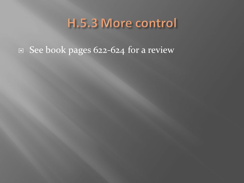 H.5.3 More control See book pages 622-624 for a review