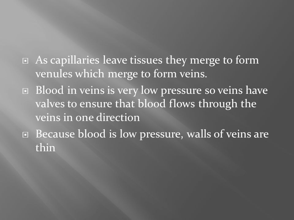 As capillaries leave tissues they merge to form venules which merge to form veins.