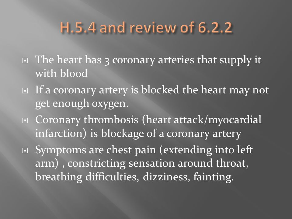 H.5.4 and review of 6.2.2 The heart has 3 coronary arteries that supply it with blood.