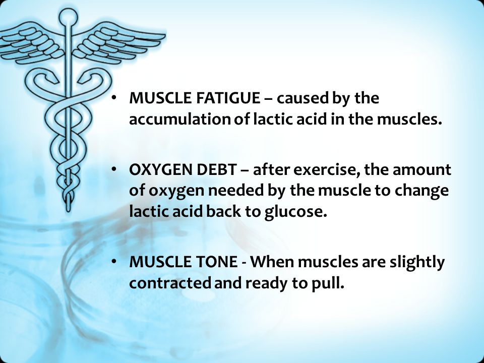 MUSCLE FATIGUE – caused by the accumulation of lactic acid in the muscles.