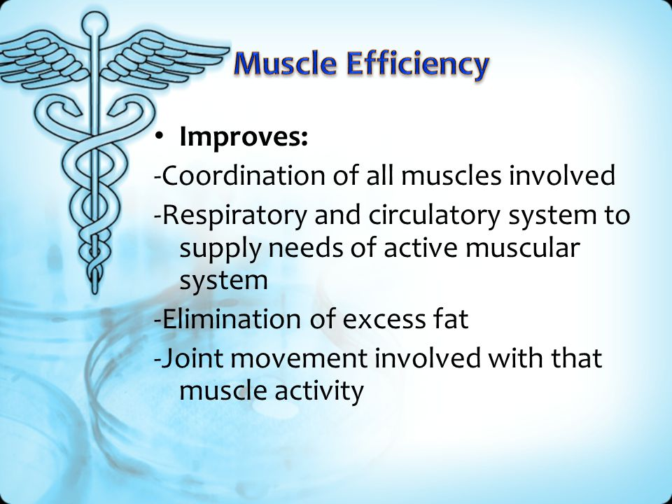 Muscle Efficiency Improves: -Coordination of all muscles involved