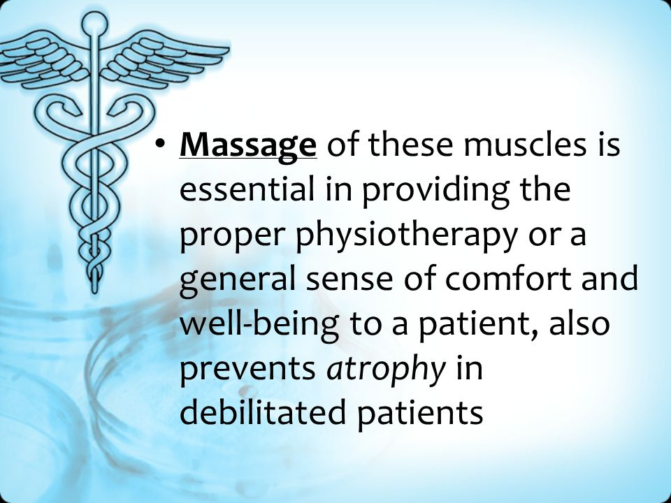 Massage of these muscles is essential in providing the proper physiotherapy or a general sense of comfort and well-being to a patient, also prevents atrophy in debilitated patients