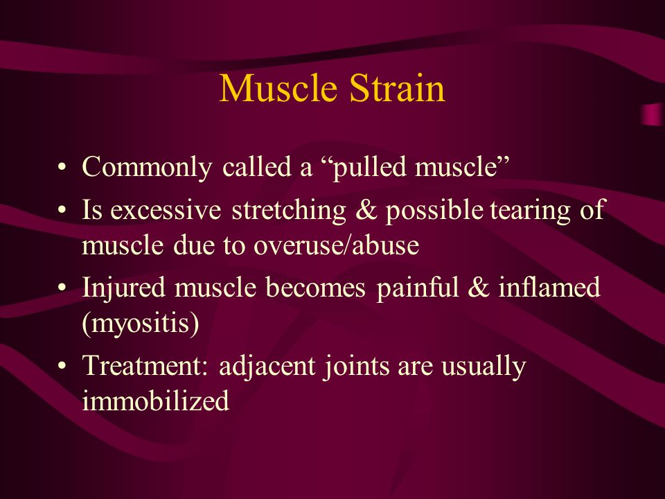 Muscle Strain Commonly called a pulled muscle