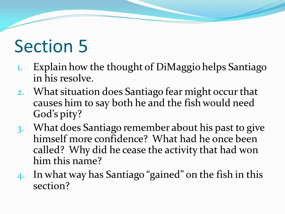Section 5 Explain how the thought of DiMaggio helps Santiago in his resolve.