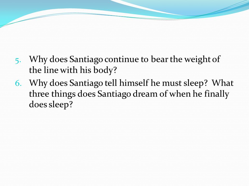 Why does Santiago continue to bear the weight of the line with his body