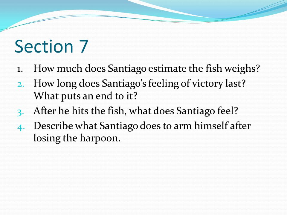 Section 7 1. How much does Santiago estimate the fish weighs
