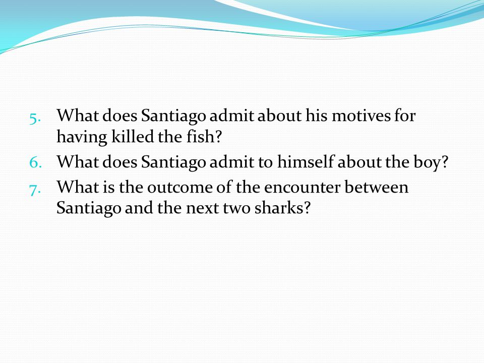 What does Santiago admit about his motives for having killed the fish