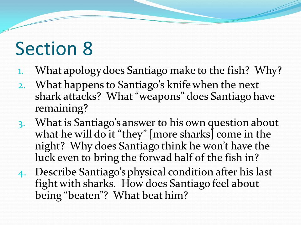 Section 8 What apology does Santiago make to the fish Why