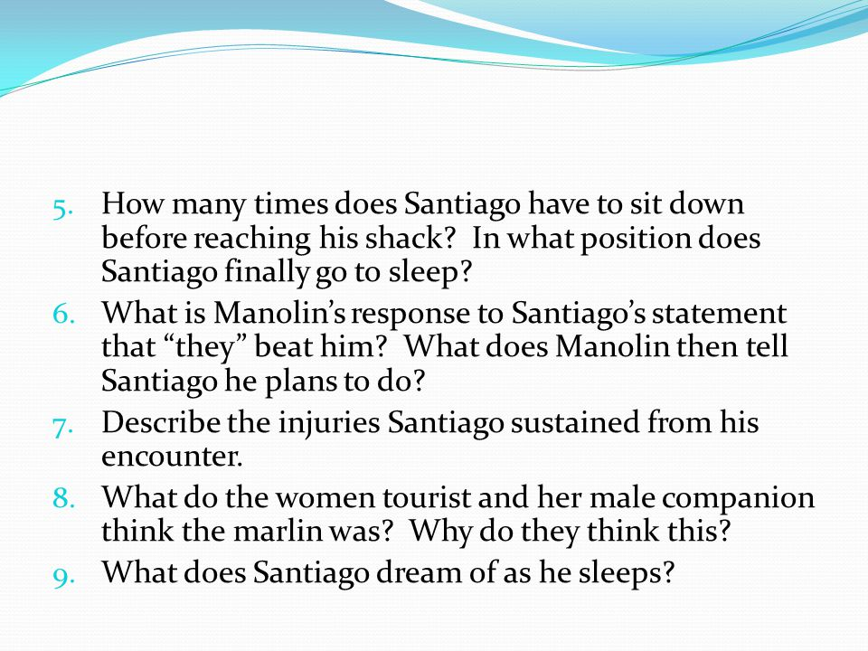 How many times does Santiago have to sit down before reaching his shack In what position does Santiago finally go to sleep