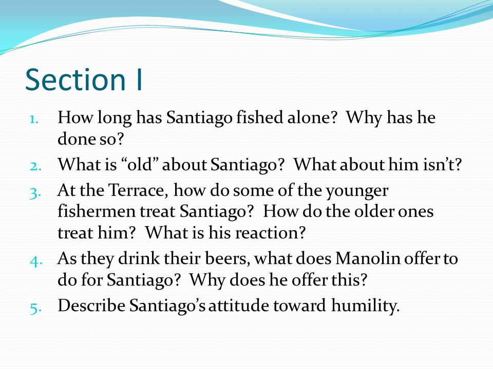 Section I How long has Santiago fished alone Why has he done so