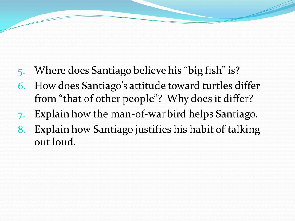 Where does Santiago believe his big fish is