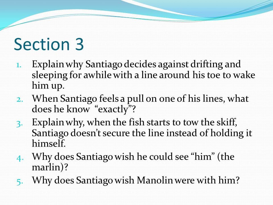 Section 3 Explain why Santiago decides against drifting and sleeping for awhile with a line around his toe to wake him up.