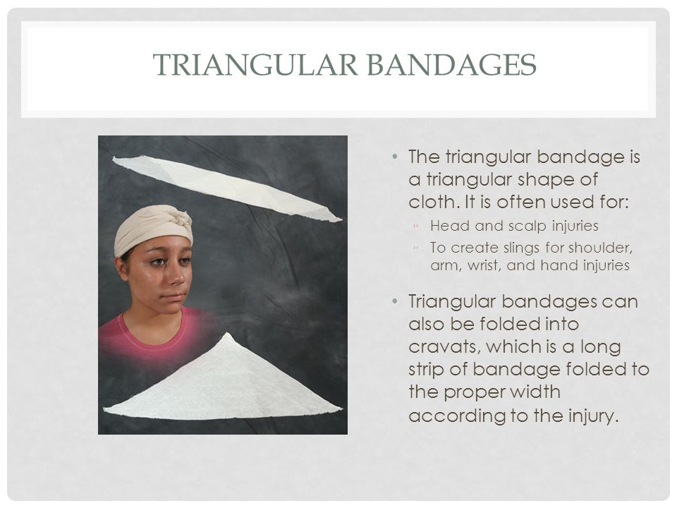 Triangular Bandages The triangular bandage is a triangular shape of cloth. It is often used for: Head and scalp injuries.