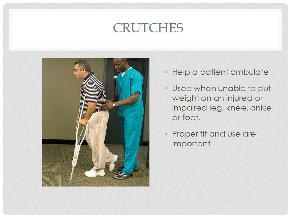 Crutches Help a patient ambulate