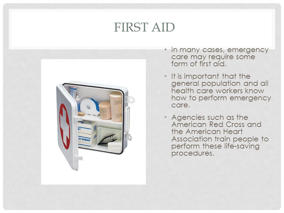 First Aid In many cases, emergency care may require some form of first aid.