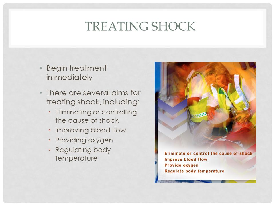 Treating Shock Begin treatment immediately