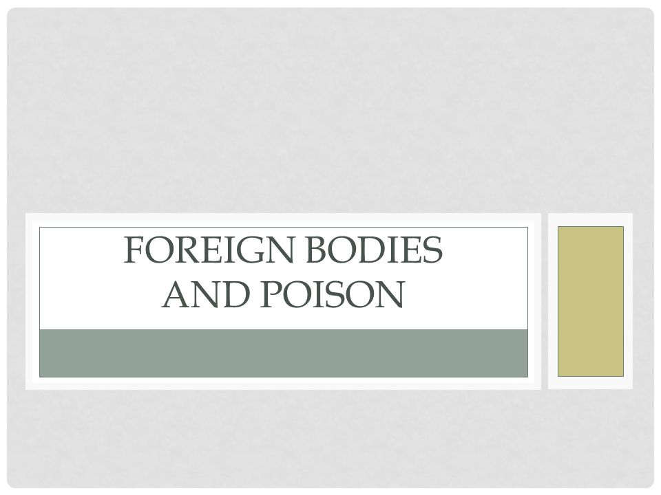 Foreign Bodies and Poison