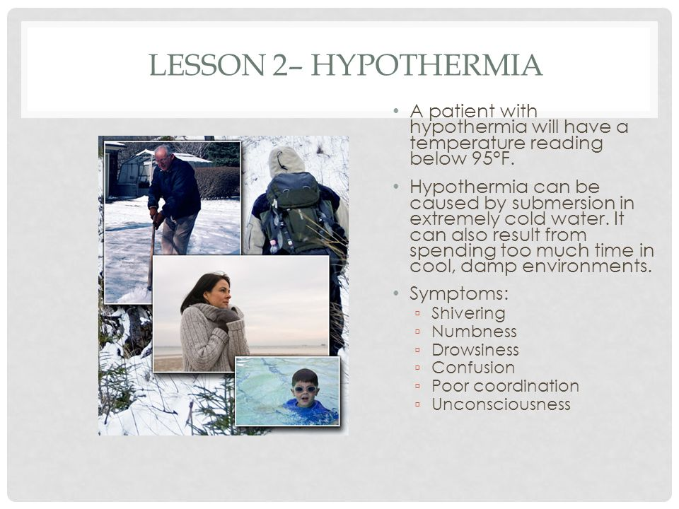 Lesson 2– Hypothermia A patient with hypothermia will have a temperature reading below 95°F.