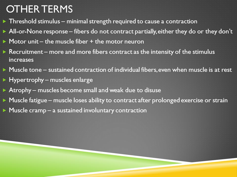 Other Terms Threshold stimulus – minimal strength required to cause a contraction.