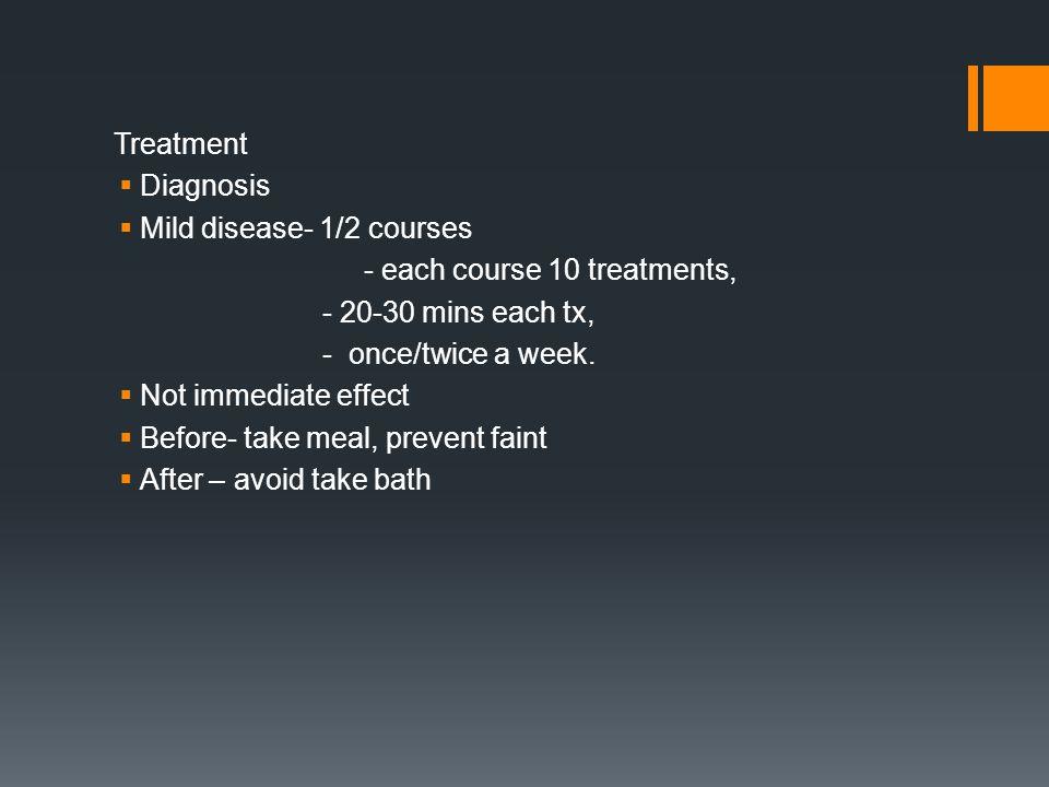 Treatment Diagnosis. Mild disease- 1/2 courses. - each course 10 treatments, - 20-30 mins each tx,