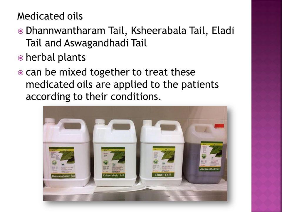 Medicated oils Dhannwantharam Tail, Ksheerabala Tail, Eladi Tail and Aswagandhadi Tail. herbal plants.
