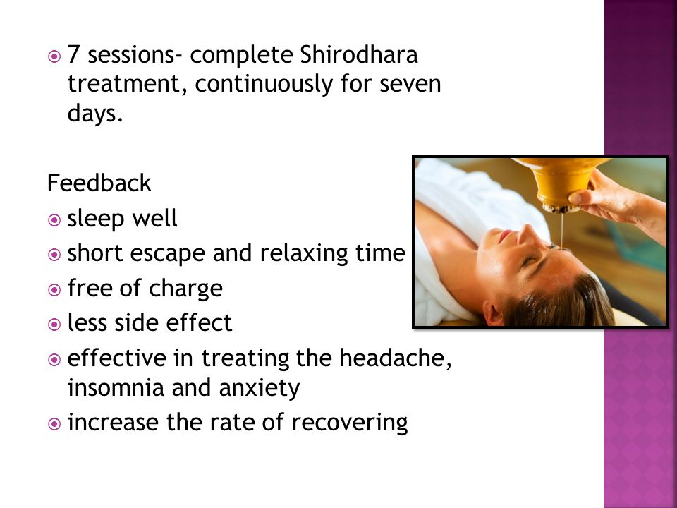 7 sessions- complete Shirodhara treatment, continuously for seven days.