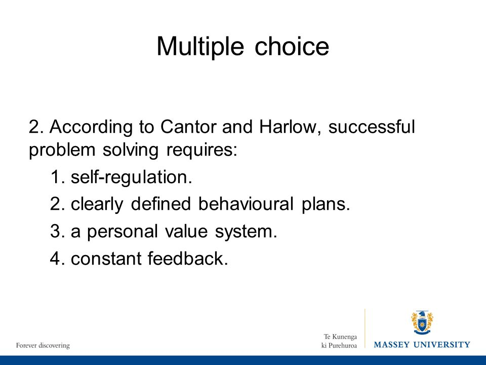 Multiple choice 2. According to Cantor and Harlow, successful problem solving requires: 1. self-regulation.