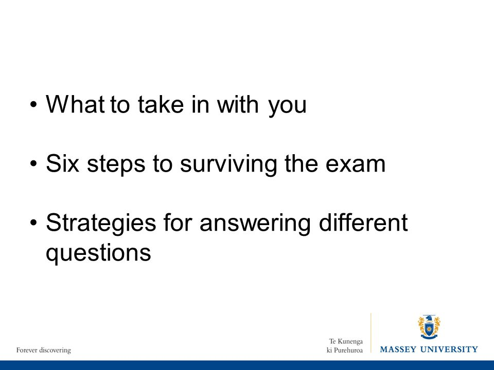 What to take in with you Six steps to surviving the exam.
