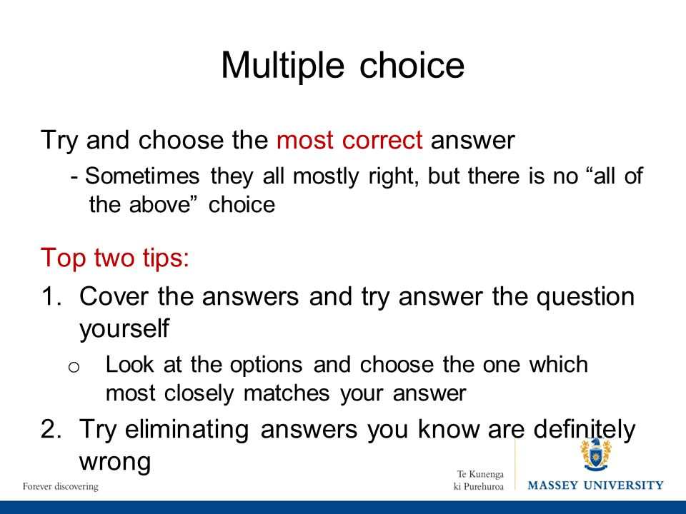 Multiple choice Try and choose the most correct answer Top two tips: