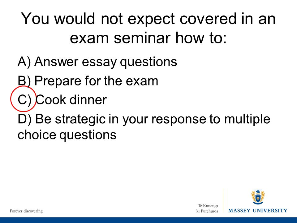You would not expect covered in an exam seminar how to: